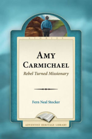 Amy Carmichael: Rebel Turned Missionary