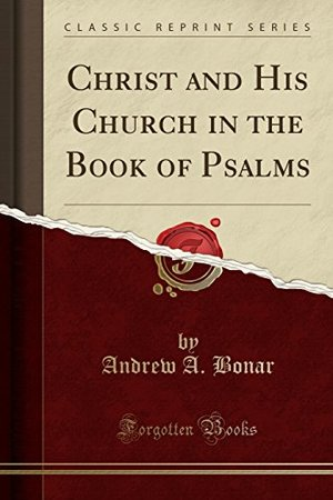 Christ and His Church in the Book of Psalms (Classic Reprint)