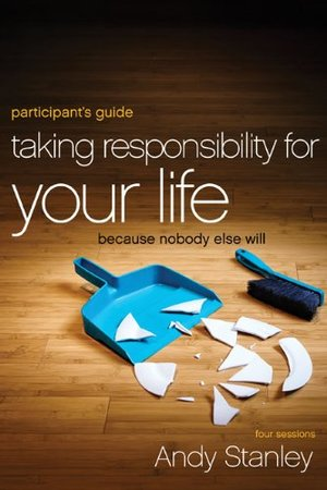 Taking Responsibility for Your Life  (Because Nobody Else Will}