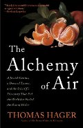 Alchemy of Air: A Jewish Genius, a Doomed Tycoon, and the Scientific Discovery That Fed the World but Fueled the Rise of Hitler, The