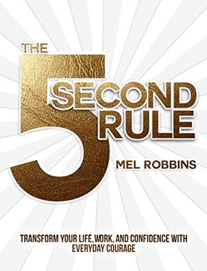 5 Second Rule: Transform your Life, Work, and Confidence with Everyday Courage, The