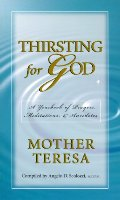Thirsting for God: A Yearbook of Prayers and Meditations Mother Teresa