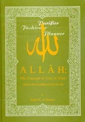 Allah: the Concept of God in Islam, with the Attributes of Allah