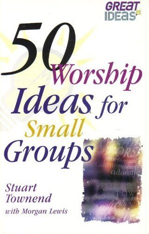 50 Worship Ideas for Small Groups (Great Ideas)