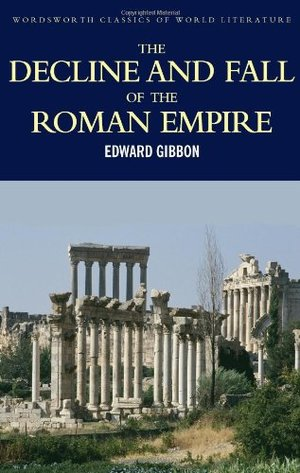 Decline and Fall of the Roman Empire (Wordsworth Classics of World Literature), The