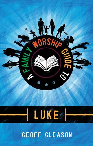 Family Worship Guide to Luke, A - 249 GLE