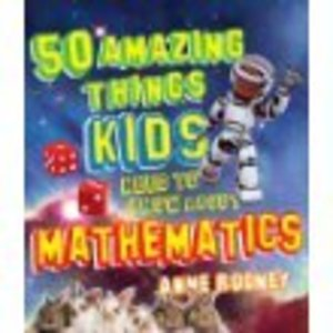 50 Amazing Things Kids Need to Know About Mathematics