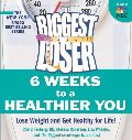 Biggest Loser: 6 Weeks to a Healthier You: Lose Weight and Get Healthy For Life!, The