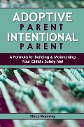 Adoptive Parent Intentional Parent: A Formula for Building & Maintaining Your Child's Safety Net