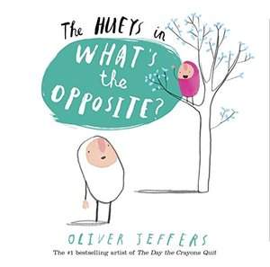 Hueys: What's the Opposite?: A Hueys Book, The