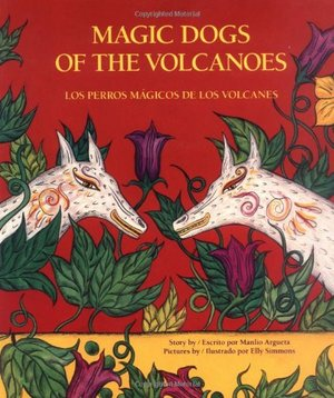 Magic Dogs of the Volcanoes/Los perros magicos de los volcanos