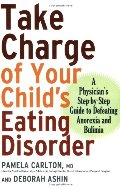 Take Charge of Your Child's Eating Disorder: A Physician's Step-by-Step Guide to Defeating Anorexia and Bulimia