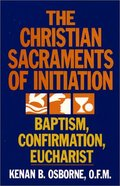 Christian Sacraments of Initiation: Baptism, Confirmation, Eucharist, The