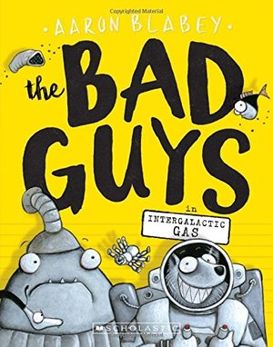 Bad Guys in Intergalactic Gas (The Bad Guys #5), The