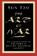 Art of War: The Ultimate Guide to Victory in Battle, Business, and Life, The
