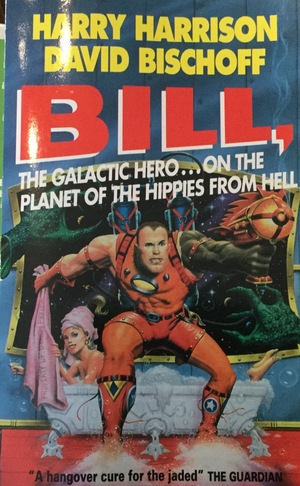 Bill, the Galactic Hero: Planet of the Hippies from Hell