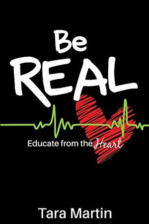 Be Real: Educate from the Heart