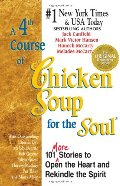 4th Course of Chicken Soup for the Soul: 101 More Stories to Open the Heart and Rekindle the Spirit, A