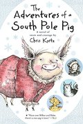 Adventures of a South Pole Pig: A novel of snow and courage, The