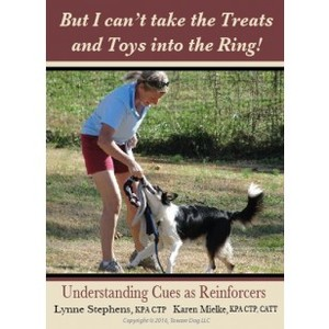But I Can't Take the Treats and Toys into the Ring - Understanding Cues as Reinforcers