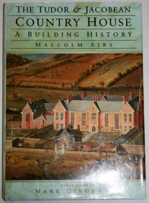Tudor and Jacobean Country House: A Building History, The