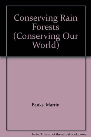 Conserving Rain Forests (Conserving Our World)