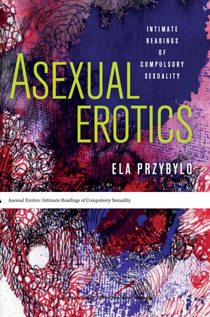 Asexual Erotics: Intimate Readings of Compulsory Sexuality