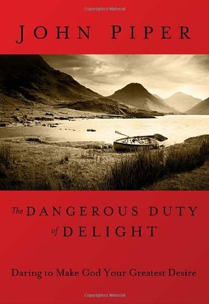 Dangerous Duty of Delight: Daring to Make God Your Greatest Desire (LifeChange Books), The