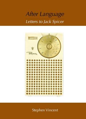 After Language / Letters to Jack Spicer