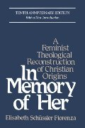 In Memory of Her: A Feminist Theological Reconstruction of Christian Origins