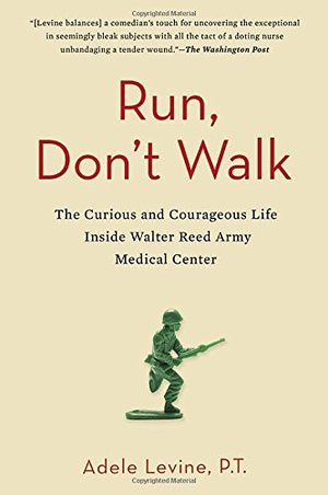 Run, Don't Walk : The Curious and Courageous Life Inside Walter Reed Army Medical Center