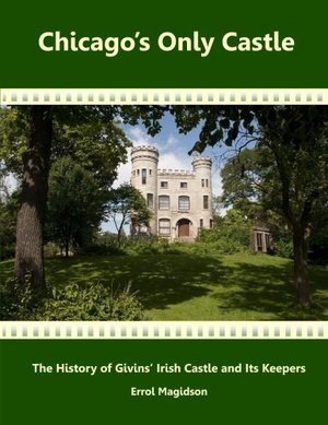 Chicago's Only Castle: The History of Givins' Irish Castle and Its Keepers (Black & White Version)