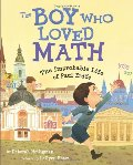 Boy Who Loved Math: The Improbable Life of Paul Erdos, The