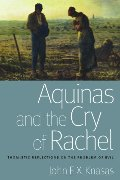Aquinas and the Cry of Rachel: Thomistic Reflections on the Problem of Evil (Catholic Moral Thought)