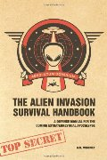 Alien Invasion Survival Handbook: A Defense Manual for the Coming Extraterrestrial Apocalypse, The