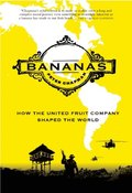 Bananas: How the United Fruit Company Shaped the World