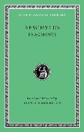 Aeschylus, III, Fragments (Loeb Classical Library)