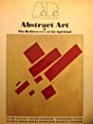 Abstract Art and the Rediscovery of the Spiritual