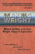 Making Weight: Healing Men's Conflicts with Food, Weight, and Shape