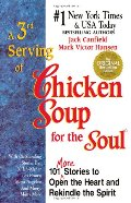 3rd Serving of Chicken Soup for the Soul: 101 More Stories to Open the Heart and Rekindle the Spirit, A