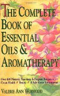 Complete Book of Essential Oils and Aromatherapy: Over 600 Natural, Non-Toxic and Fragrant Recipes to Create Health - Beauty - a Safe Home Environment, The