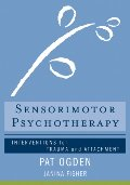 Sensorimotor Psychotherapy: Interventions for Trauma and Attachment (Norton Series on Interpersonal Neurobiology) [CONTACT SJOG LIBRARY TO BORROW]