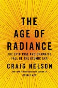 Age of Radiance: The Epic Rise and Dramatic Fall of the Atomic Era, The