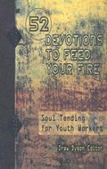 52 Devotions to Feed Your Fire: Soul Tending for Youth Workers