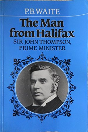 Man from Halifax: Sir John Thompson, Prime Minister, The