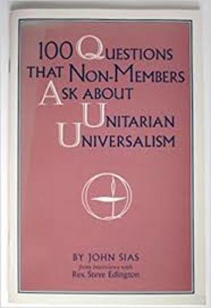 100 Questions That Non-Members Ask Unitarian Universalists