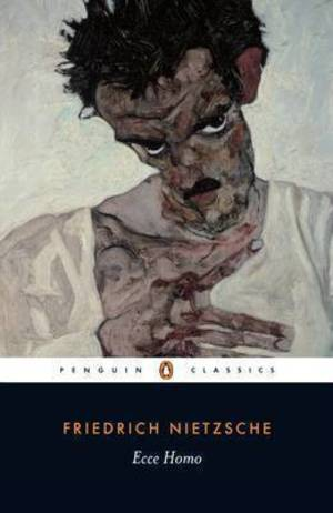 Ecce Homo: How One Becomes What One Is (Penguin Classics) Ecce Homo