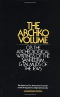 Archko Volume: Or, the Archeological Writings of the Sanhedrim and Talmuds of the Jews, The