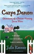 Carpe Demon: Adventures of a Demon-Hunting Soccer Mom (Kate Connor, Demon Hunter)