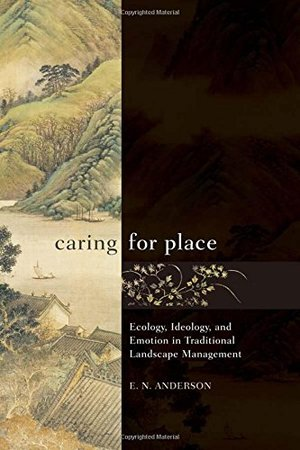 Caring for Place: Ecology, Ideology, and Emotion in Traditional Landscape Management